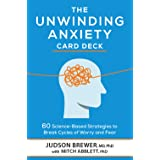 The Unwinding Anxiety Card Deck: 60 Science-Based Strategies to Break Cycles of Worry and Fear