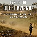 Inside the Hotel Rwanda: The Surprising True Story...and Why It Matters Today Audiobook by Edouard Kayihura, Kerry Zukus Narrated by Mirron Willis, Rosalind Ashford