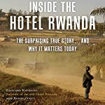 Inside the Hotel Rwanda: The Surprising True Story…and Why It Matters Today | Edouard Kayihura,Kerry Zukus