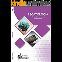 Escatologia: A direção de Deus sobre os últimos tempos