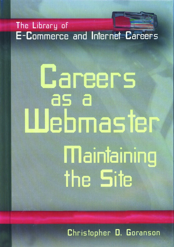 Careers As a Webmaster: Maintaining the Site (The Library of E-commerce and Internet Careers) PDF