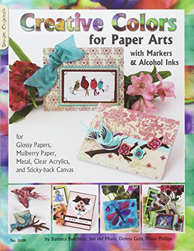 - Creative Colors for Paper Arts with Markers & Alcohol Inks: For Glossy Papers, Mulberry Paper, Metal, Clear Acrylics, and Sticky-back Canvas