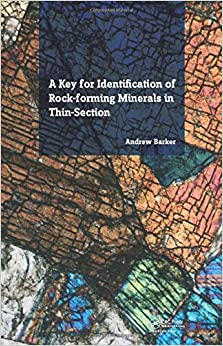 A Key For Identification Of Rock-forming Minerals In Thin Section por Andrew J. Barker