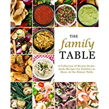 The Family Table: A Collection of Hearty Homemade Recipes for Families to Share At the Dinner Table