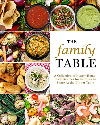 The Family Table: A Collection of Hearty Homemade Recipes for Families to Share At the Dinner Table by [Press, BookSumo]