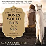 Bones Would Rain from the Sky: Deepening Our Relationships with Dogs | Suzanne Clothier