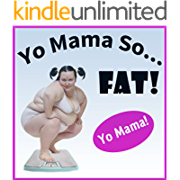 Yo Mama So Fat Jokes. Yo Mama So Fat - Best Jokes (Yo Momma Jokes - Best of Book 1)
