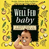 img - for The Well Fed Baby: Healthy, Delicious Baby Food Recipes That You Can Make At Home book / textbook / text book