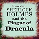 Sherlock Holmes and the Plague of Dracula Audiobook by Stephen Seitz Narrated by Ric Jerrom