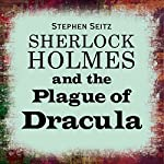 Sherlock Holmes and the Plague of Dracula | Stephen Seitz