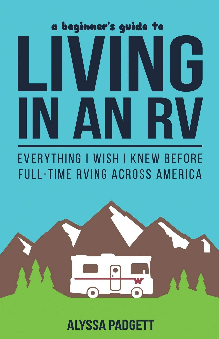 Read Online A Beginner's Guide to Living in an RV: Everything I Wish I Knew Before Full-Time RVing Across America pdf epub