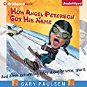 How Angel Peterson Got His Name: And Other Outrageous Tales about Extreme Sports Audiobook by Gary Paulsen Narrated by Patrick Lawlor