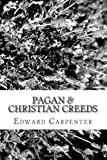 Pagan and Christian Creeds, Edward Carpenter, 1482740214