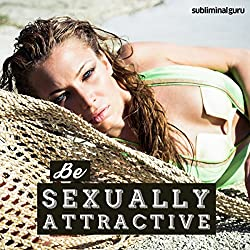 Be Sexually Attractive