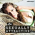 Be Sexually Attractive: Ooze Sex Appeal, with Subliminal Messages |  Subliminal Guru