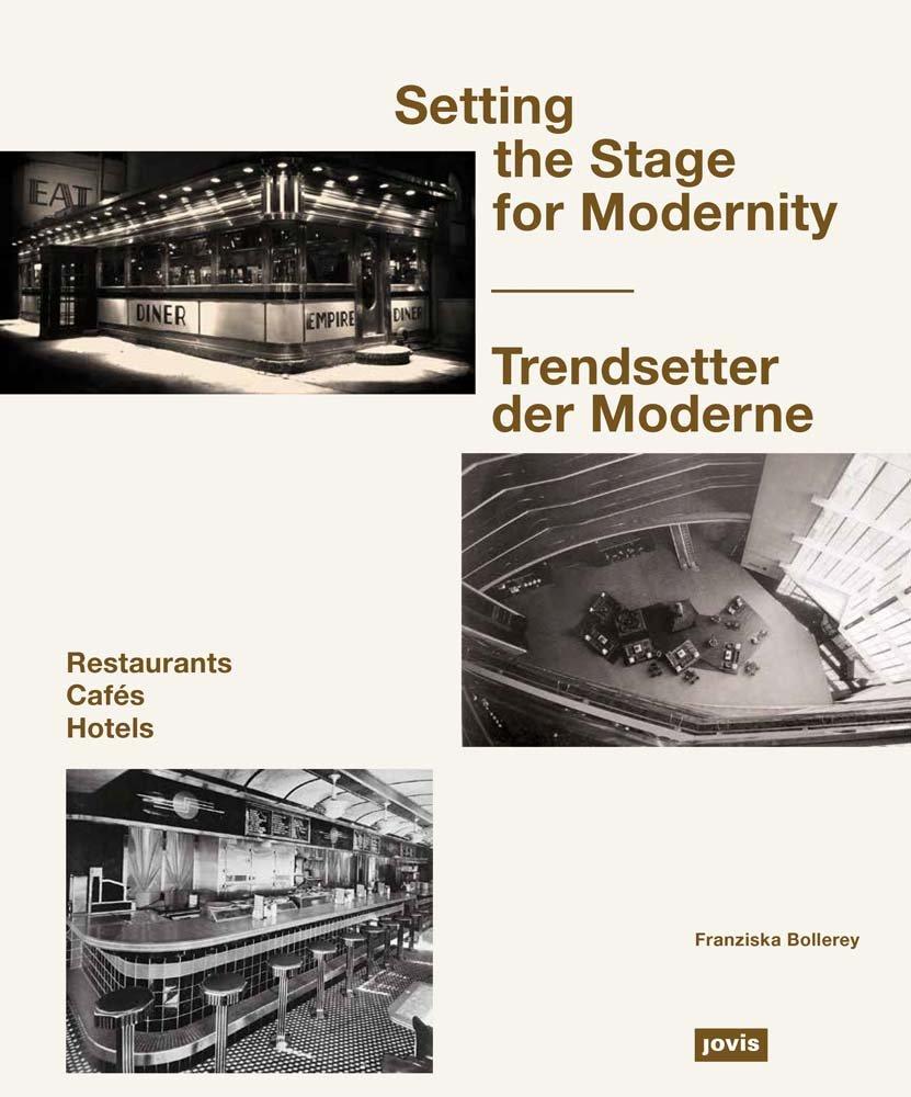 Setting the Stage for Modernity: Cafés, Hotels, Restaurants: Amazon.co.uk:  Franziska Bollerey: 9783868594836: Books