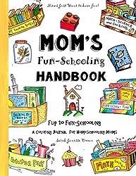 Mom's Fun-Schooling Handbook: Flip to Fun-Schooling  - An Idea Book & Coloring Journal for Homeschooling Moms