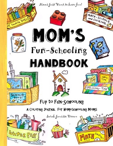 Mom's Fun-Schooling Handbook: Flip to Fun-Schooling  - An Idea Book & Coloring Journal for Homeschooling Moms