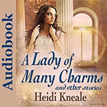 A Lady of Many Charms and Other Stories: A Collection of Romance Audiobook by Heidi Wessman Kneale Narrated by Heidi Wessman Kneale