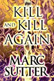 Kill and Kill Again, Marc Sutter, 1462661084