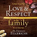 Love and Respect in the Family: The Transforming Power of Love and Respect Between Parent and Child Audiobook by Emerson Eggerichs Narrated by Jonathan Eggerichs