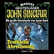 Teuflische Abrechnung (John Sinclair 1704) | Jason Dark