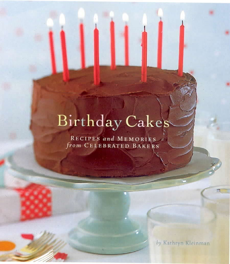 birthday cakes recipes and memories from celebrated bakers kathryn