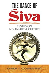 Sample Of Synthesis Essay The Dance Of Siva Essays On Indian Art And Culture Dover Fine Art High School And College Essay also Persuasive Essay Samples High School Amazonin Buy The Dance Of Shiva Fourteen Indian Essays Book  A Level English Essay