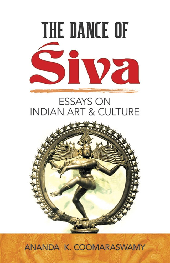 the dance of siva essays on n art and culture dover fine  the dance of siva essays on n art and culture dover fine art history of art ananda k coomaraswamy 9780486248172 com books