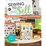 Sewing to Sell - The Beginner's Guide to Starting a Craft Business: Bonus - 16 Starter Projects • How to Sell Locally & Online