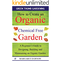 How to Create an Organic Chemical Free Garden: A Beginner's Guide to Designing, Building and Maintaining an Organic Garden (Green Thumbs Gardening Book 2) (English Edition)