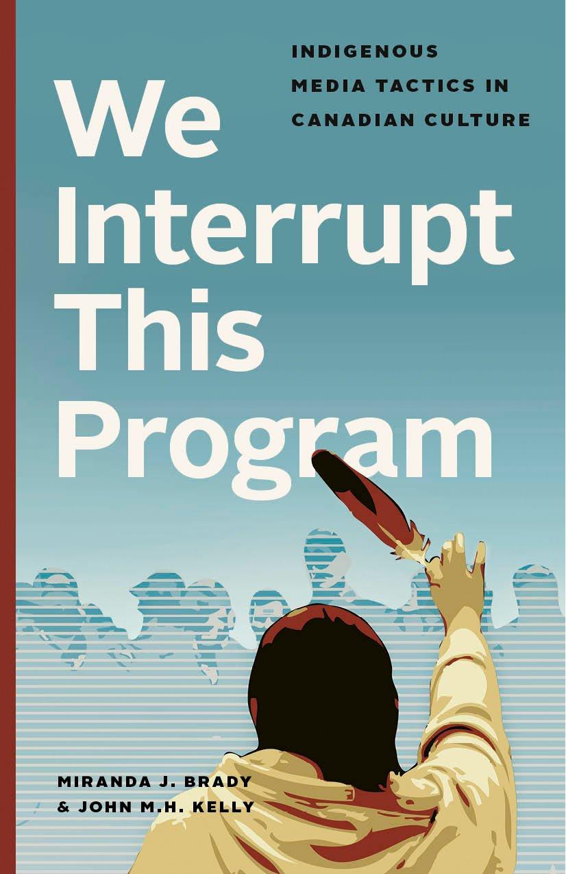 We Interrupt This Program: Indigenous Media Tactics in Canadian Culture pdf epub