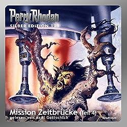 Mission Zeitbrücke - Teil 4 (Perry Rhodan Silber Edition 121)