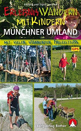 Erlebniswandern mit Kindern Münchner Umland: 34 Wanderungen und Ausflüge. Mit vielen spannenden Freizeittipps. Mit GPS Daten. (Rother Wanderbuch)