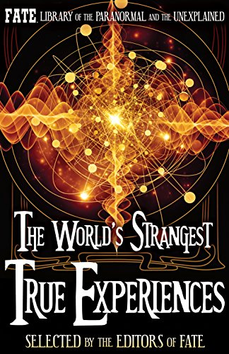 (The World's Strangest True Experiences: FATE's Library of the Paranormal and the Unknown (The Best of FATE))
