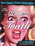 img - for The Moment of Truth : Women's Funniest Romantic Catastrophes (Live Girls Series) by Kristin Beck (2002-04-26) book / textbook / text book