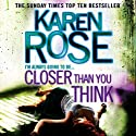 Closer Than You Think: The Cincinnati Series, Book 1 Audiobook by Karen Rose Narrated by Susie James