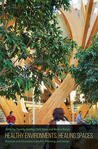 Healthy Environments, Healing Spaces: Practices and Directions in Health, Planning, and Design