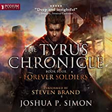 Forever Soldiers: The Tyrus Chronicle, Book 4 Audiobook by Joshua P. Simon Narrated by Steven Brand