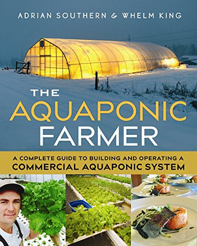 The Aquaponic Farmer: A Complete Guide to Building and Operating a Commercial Aquaponic System (Sunshine Greenhouses)