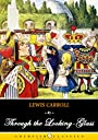 Through the Looking-Glass : Alice in Wonderland Series - Children's Books Literature Classics, Complete Edition (Annotated, Illustrated)