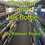 The Man and His Bottle | Knower Peace