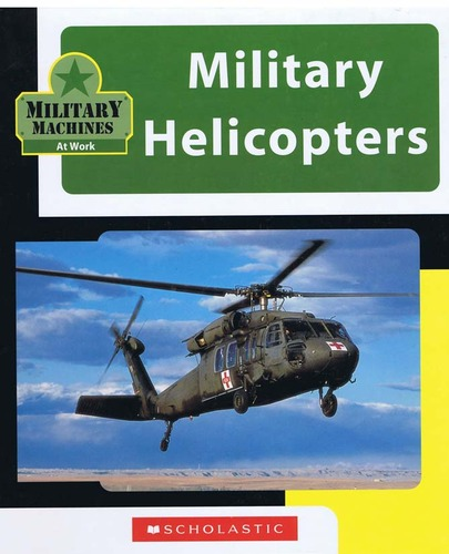 Military Helicopters (Military Machines at Work)