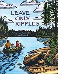 Leave Only Ripples: A Canoe Country Sketchbook by Consie Powell (2005-07-01)