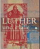 Martin Luther und Halle : Kabinettausstellung der Marienbibliothek und der Franckeschen Stiftungen Zu Halle Im Luthergedenkjahr 1996, Harrassowitz Verlag, 3447063246