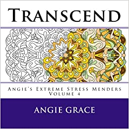Transcend Angies Extreme Stress Menders Volume 4 Angie Grace 9781530672035 Amazon Books