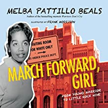 March Forward, Girl: From Young Warrior to Little Rock Nine Audiobook by Melba Pattillo Beals PhD Narrated by Janina Edwards