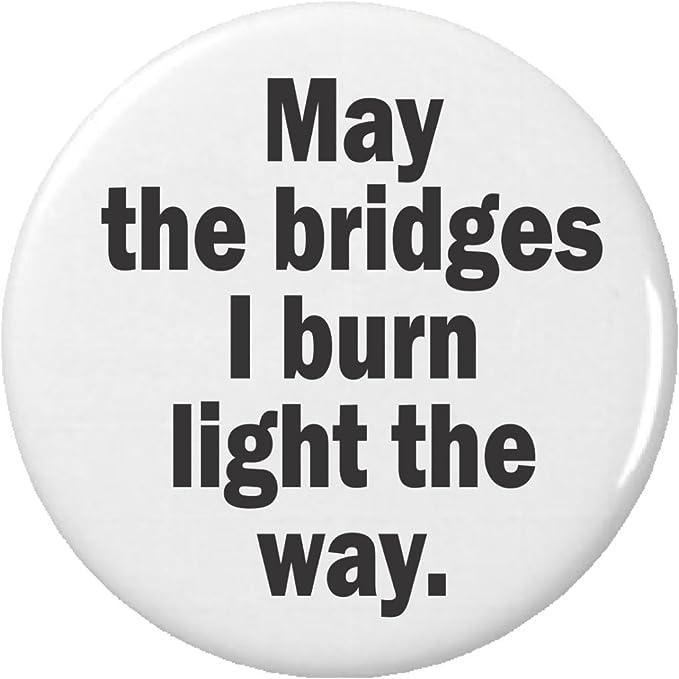 I Burn Bridges Button