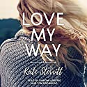 Love My Way Audiobook by Kate Sterritt Narrated by Tom Bromhead, Shiromi Arserio