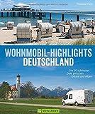 Deutschland mit dem Wohnmobil: Die 50 schönsten Ziele zwischen Ostsee und Alpen. Wohnmobil Highlights inklusive Infos zu Wohnmobil Stell- und Campingplätzen sowie GPS-Koordinaten